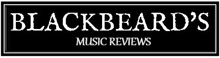 BLACKBEARD'S MUSIC REVIEWS